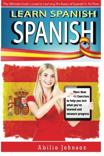 Spanish: Learn Spanish - The Ultimate Crash Course To Learning The Basics Of The Spanish Language In No Time - Spanish Vocabulary, Spanish Grammar & ... Spanish Word, Spanish Vocabulary) (Volume 1)