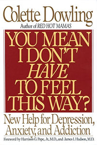 You Mean I Don'T Have To Feel This Way?: New Help For Depression, Anxiety, And Addiction