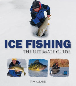 Ice Fishing: The Ultimate Guide