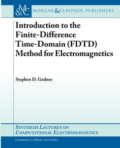 Introduction To The Finite-Difference Time-Domain (Fdtd) Method For Electromagne (Synthesis Lectures On Computational Electromagnetics)