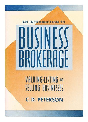 An Introduction To Business Brokerage: Valuing, Listing, And Selling Businesses