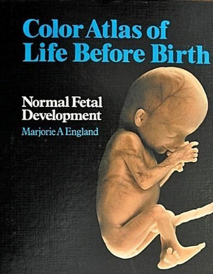Colour Atlas Of Life Before Birth: Normal Fetal Development