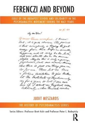 Ferenczi And Beyond: Exile Of The Budapest School And Solidarity In The Psychoanalytic Movement During The Nazi Years (The History Of Psychoanalysis Series)