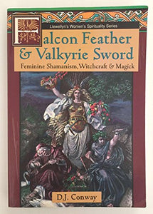 Falcon Feather & Valkyrie Sword: Feminine Shamanism, Witchcraft & Magick (Llewellyn'S Women'S Spirituality Series)