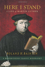 Load image into Gallery viewer, Here I Stand: A Life Of Martin Luther (Hendrickson Classic Biographies)