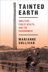 Tainted Earth: Smelters, Public Health, And The Environment (Critical Issues In Health And Medicine)