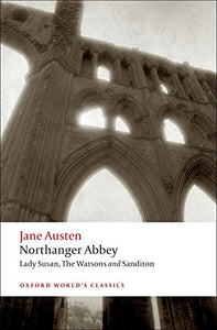 Northanger Abbey, Lady Susan, The Watsons, Sanditon (Oxford World'S Classics)