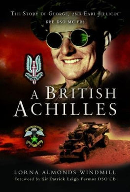A British Achilles: The Story Of George, 2Nd Earl Jellicoe Kbe Dso Mc Frs 20Th Century Soldier, Politician, Statesman
