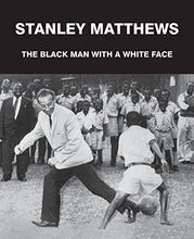 Load image into Gallery viewer, Stanley Matthews: The Black Man With A White Face