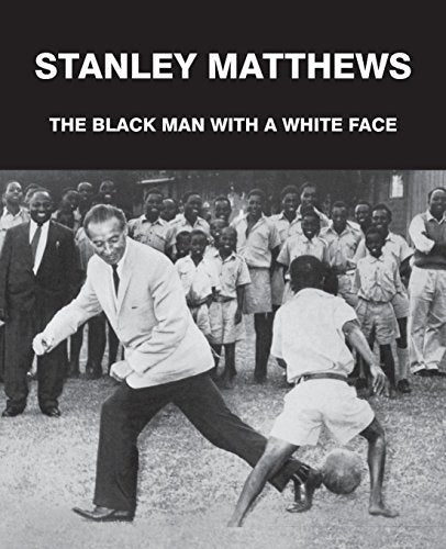 Stanley Matthews: The Black Man With A White Face