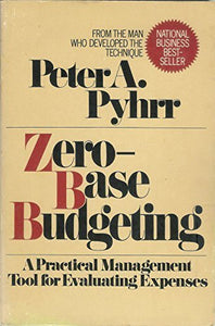 Zero-Base Budgeting: A Practical Management Tool For Evaluating Expenses (Wiley Series On Systems & Controls For Financial Management)