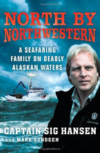 Load image into Gallery viewer, North By Northwestern: A Seafaring Family On Deadly Alaskan Waters