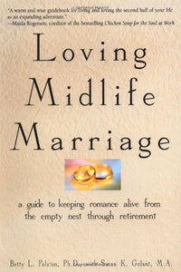 Loving Midlife Marriage: A Guide To Keeping Romance Alive From The Empty Nest Through Retirement