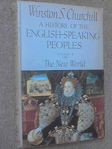 A History Of The English-Speaking Peoples, Vol. 2: The New World