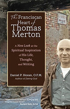Load image into Gallery viewer, The Franciscan Heart Of Thomas Merton: A New Look At The Spiritual Inspiration Of His Life, Thought, And Writing