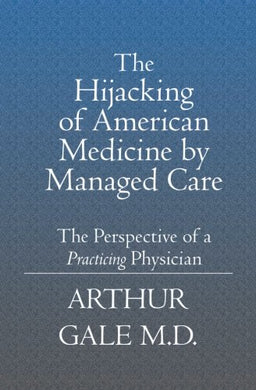 The Hijacking Of American Medicine By Managed Care.: The Perspective Of A Practicing Physician