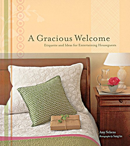 A Gracious Welcome: Etiquette And Ideas For Entertaining Houseguests