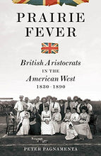 Load image into Gallery viewer, Prairie Fever: British Aristocrats In The American West 1830-1890