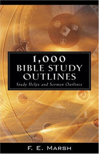 1,000 Bible Study Outlines: Study Helps And Sermon Outlines