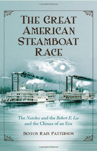 The Great American Steamboat Race: The Natchez And The Robert E. Lee And The Climax Of An Era