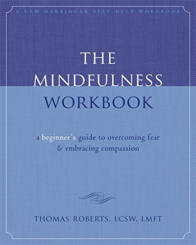 The Mindfulness Workbook: A Beginner'S Guide To Overcoming Fear And Embracing Compassion (New Harbinger Self-Help Workbook)