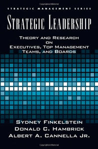 Strategic Leadership: Theory And Research On Executives, Top Management Teams, And Boards (Strategic Management)