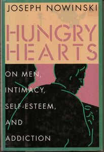 Hungry Hearts: On Men, Intimacy, Self-Esteem, And Addiction