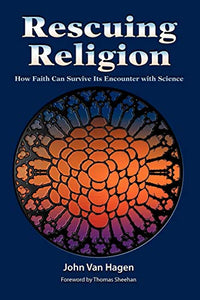 Rescuing Religion: How Faith Can Survive Its Encounter With Science