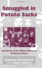 Load image into Gallery viewer, Smuggled In Potato Sacks: Fifty Stories Of The Hidden Children Of The Kaunas Ghetto