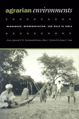 Agrarian Environments: Resources, Representations, And Rule In India