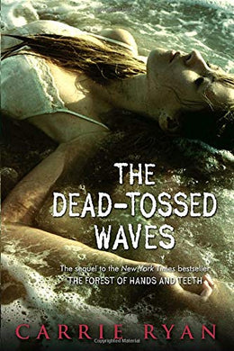 The Dead-Tossed Waves (Forest Of Hands And Teeth, Book 2)