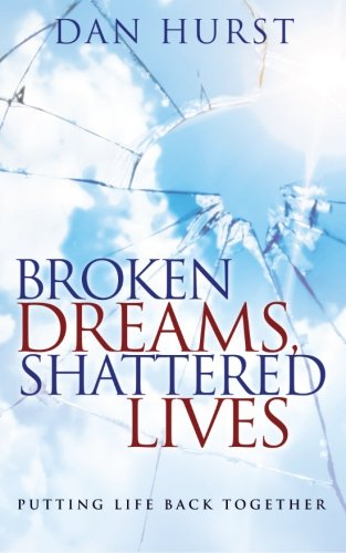 Broken Dreams, Shattered Lives: Putting Life Back Together