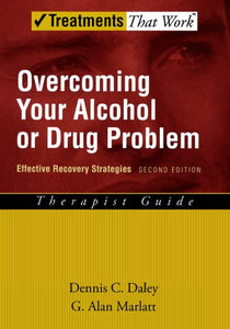 Overcoming Your Alcohol Or Drug Problem: Effective Recovery Strategies Therapist Guide, 2Nd Edition (Treatments That Work)