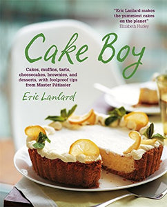 Cake Boy: Cakes, Muffins, Tarts, Cheesecakes, Brownies And Desserts, With Foolproof Tips From Master Ptissier