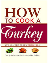 Load image into Gallery viewer, How To Cook A Turkey: *And All The Other Trimmings