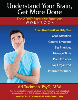 Understand Your Brain, Get More Done: The Adhd Executive Functions Workbook