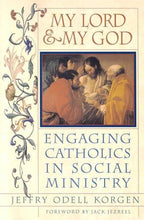 Load image into Gallery viewer, My Lord And My God: Engaging Catholics In Social Ministry