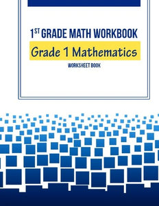 1St Grade Math Workbook: Grade 1 Mathematics Worksheet Book