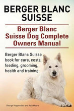 Load image into Gallery viewer, Berger Blanc Suisse. Berger Blanc Suisse Dog Complete Owners Manual. Berger Blanc Suisse Book For Care, Costs, Feeding, Grooming, Health And Training.