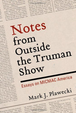 Notes From Outside The Truman Show: Essays On Micmac America