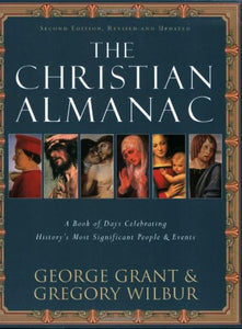 The Christian Almanac: A Book Of Days Celebrating History'S Most Significant People & Events