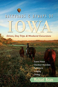 Backroads & Byways Of Iowa: Drives, Day Trips And Weekend Excursions (Backroads & Byways)
