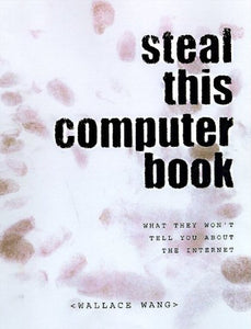 Steal This Computer Book: What They Won'T Tell You About The Internet