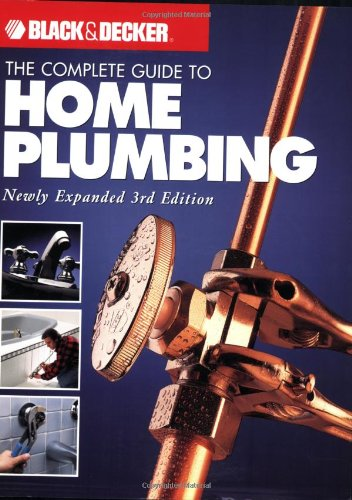Black & Decker The Complete Guide To Home Plumbing: Newly Expanded 3Rd Edition (Black & Decker Complete Guide)