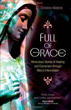 Load image into Gallery viewer, Full Of Grace: Miraculous Stories Of Healing And Conversion Through Mary'S Intercession