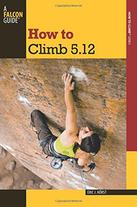 How To Climb 5.12 (How To Climb Series)