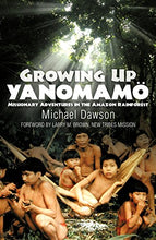 Load image into Gallery viewer, Growing Up Yanomam'O: Missionary Adventures In The Amazon Rainforest