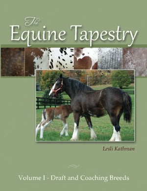 The Equine Tapestry: Volume I - Draft And Coaching Breeds (Volume 1)