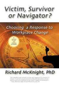 Victim, Survivor, Or Navigator: Choosing A Response To Workplace Change