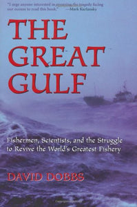 The Great Gulf: Fishermen, Scientists, And The Struggle To Revive The World'S Greatest Fishery